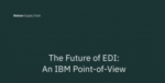 IBM – The Future of EDI: An IBM Point-of-View