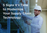 5 Signs It's Time to Modernize Your Supply Chain Technology