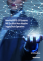 How the COVID-19 Pandemic Will Establish More Adaptive Supply Chain Operations