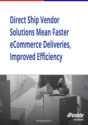Direct-Ship Vendor Solutions Mean Faster E-Commerce Deliveries, Improved Efficiency