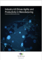 Industry 4.0 Drives Agility and Productivity for Manufacturing