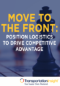 Move to the Front: Position Logistics to Seize Competitive Advantage