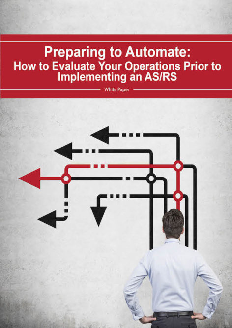 Preparing to Automate: How to Evaluate  Your Operations Prior to Implementing an AS/RS